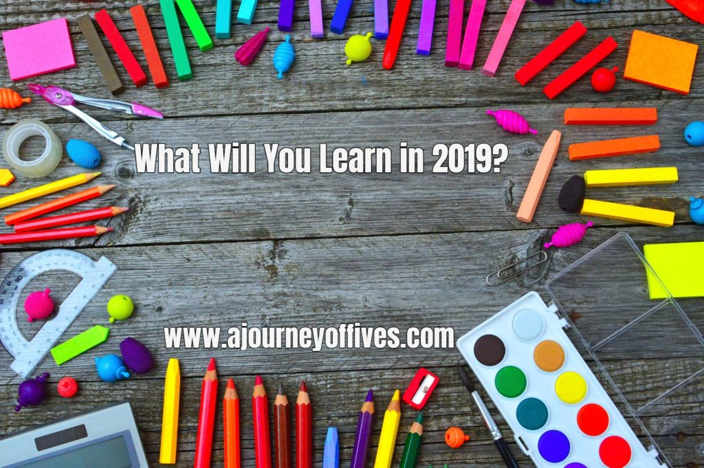 What Will You Learn in 2019? – A Journey of Fives